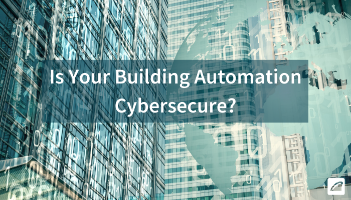Is Your Building Automation Cybersecure? 7 Factors to Consider
