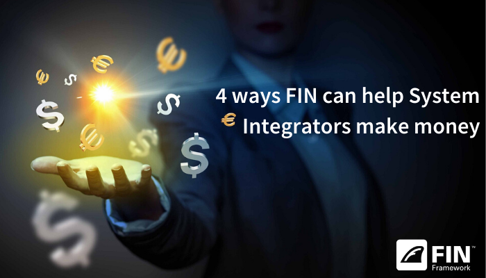 4 ways FIN can help System Integrators make money
